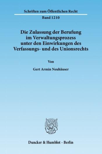 Cover: Die Zulassung der Berufung im Verwaltungsprozess unter den Einwirkungen des Verfassungs- und des Unionsrechts