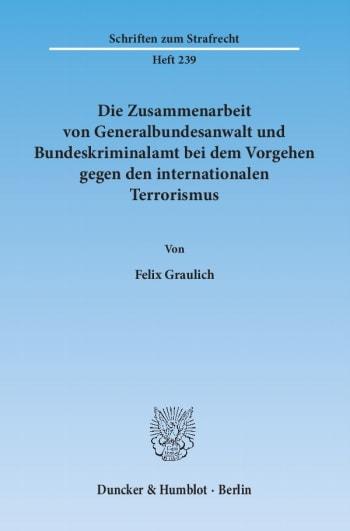 Cover: Die Zusammenarbeit von Generalbundesanwalt und Bundeskriminalamt bei dem Vorgehen gegen den internationalen Terrorismus