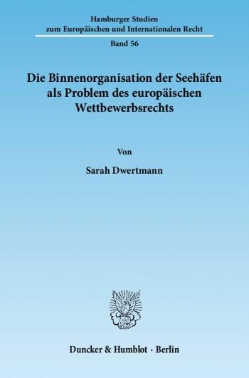 Cover: Die Binnenorganisation der Seehäfen als Problem des europäischen Wettbewerbsrechts