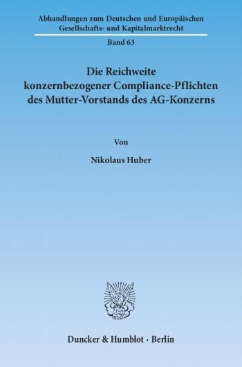 Cover: Die Reichweite konzernbezogener Compliance-Pflichten des Mutter-Vorstands des AG-Konzerns