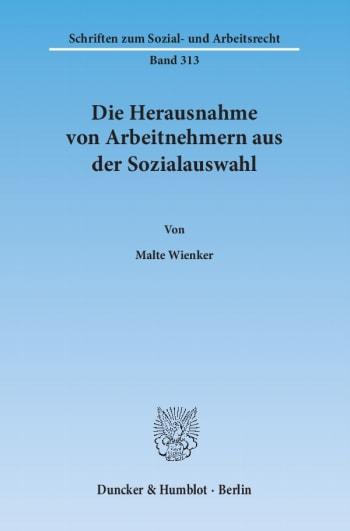 Cover: Die Herausnahme von Arbeitnehmern aus der Sozialauswahl