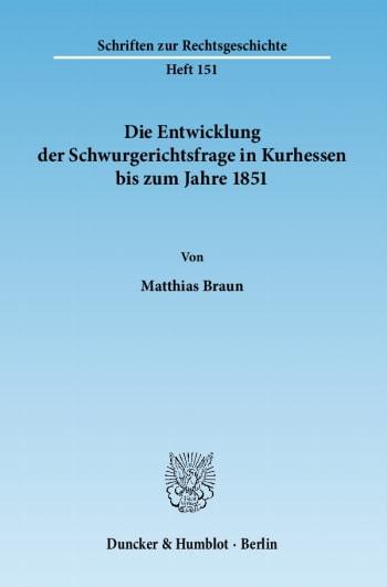 Cover: Die Entwicklung der Schwurgerichtsfrage in Kurhessen bis zum Jahre 1851