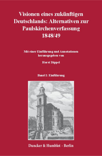 Cover: Visionen eines zukünftigen Deutschlands: Alternativen zur Paulskirchenverfassung 1848/49