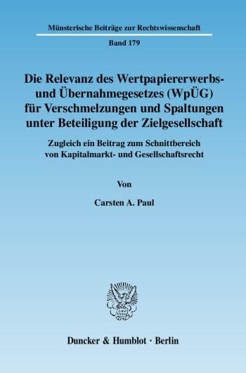 Cover: Die Relevanz des Wertpapiererwerbs- und Übernahmegesetzes (WpÜG) für Verschmelzungen und Spaltungen unter Beteiligung der Zielgesellschaft