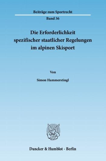 Cover: Die Erforderlichkeit spezifischer staatlicher Regelungen im alpinen Skisport