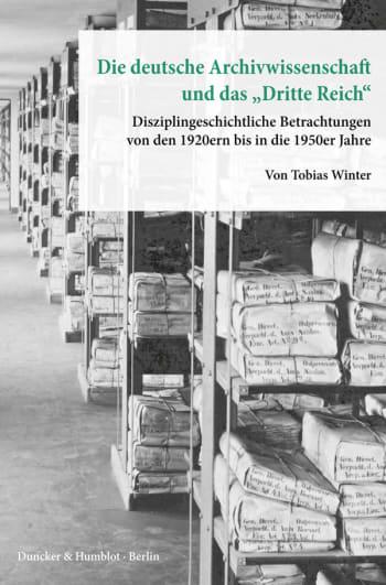 Cover: Die deutsche Archivwissenschaft und das »Dritte Reich«