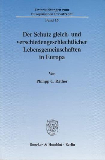 Cover: Der Schutz gleich- und verschiedengeschlechtlicher Lebensgemeinschaften in Europa