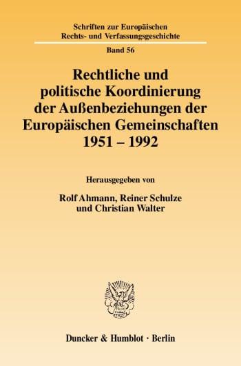Cover: Rechtliche und politische Koordinierung der Außenbeziehungen der Europäischen Gemeinschaften 1951–1992