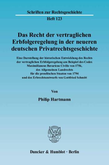 Cover: Das Recht der vertraglichen Erbfolgeregelung in der neueren deutschen Privatrechtsgeschichte. Eine Darstellung der historischen Entwicklung des Rechts der vertraglichen Erbfolgeregelung