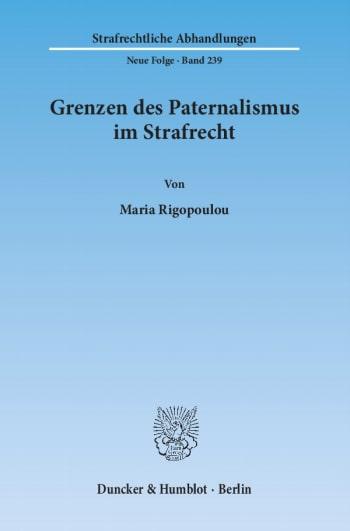 Cover: Grenzen des Paternalismus im Strafrecht