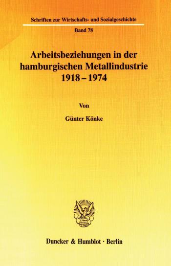 Cover: Arbeitsbeziehungen in der hamburgischen Metallindustrie 1918 - 1974