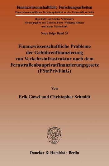 Cover: Finanzwissenschaftliche Probleme der Gebührenfinanzierung von Verkehrsinfrastruktur nach dem Fernstraßenbauprivatfinanzierungsgesetz (FStrPrivFinG)