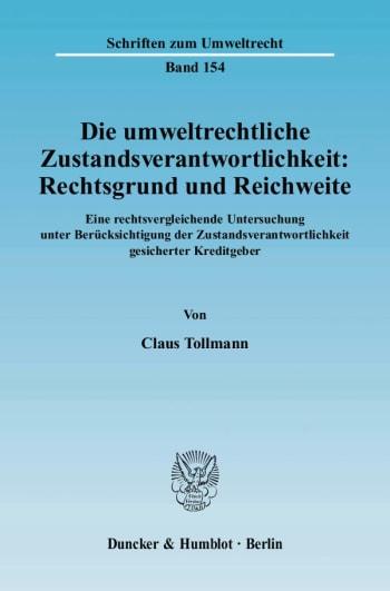 Cover: Die umweltrechtliche Zustandsverantwortlichkeit: Rechtsgrund und Reichweite