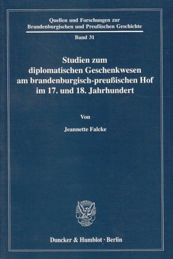 Cover: Studien zum diplomatischen Geschenkwesen am brandenburgisch-preußischen Hof im 17. und 18. Jahrhundert