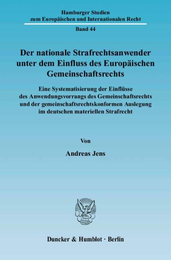Cover: Der nationale Strafrechtsanwender unter dem Einfluss des Europäischen Gemeinschaftsrechts