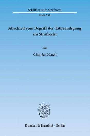 Cover: Abschied vom Begriff der Tatbeendigung im Strafrecht