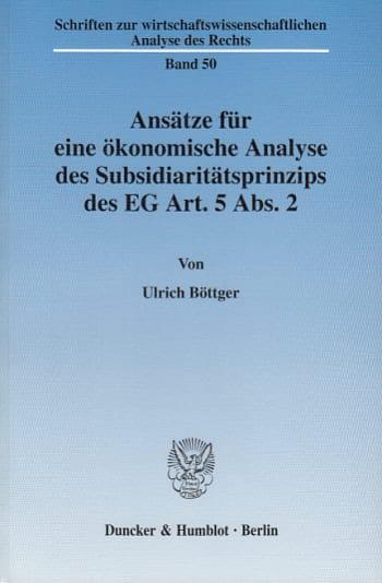 Cover: Ansätze für eine ökonomische Analyse des Subsidiaritätsprinzips des EG Art. 5 Abs. 2