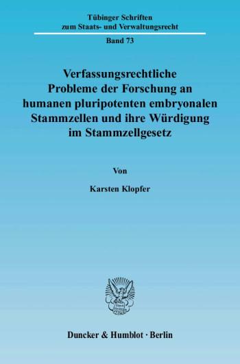 Cover: Verfassungsrechtliche Probleme der Forschung an humanen pluripotenten embryonalen Stammzellen und ihre Würdigung im Stammzellgesetz