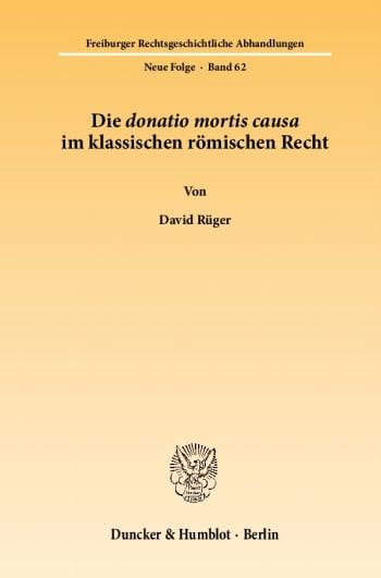 Cover: Die donatio mortis causa im klassischen römischen Recht