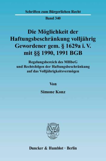 Cover: Die Möglichkeit der Haftungsbeschränkung volljährig Gewordener gem. § 1629a i. V. mit §§ 1990, 1991 BGB