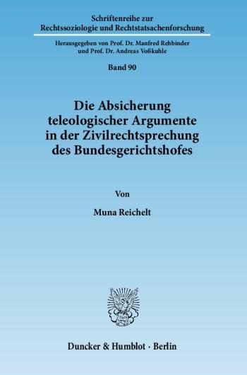 Cover: Die Absicherung teleologischer Argumente in der Zivilrechtsprechung des Bundesgerichtshofes