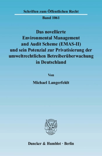 Cover: Das novellierte Environmental Management and Audit Scheme (EMAS-II) und sein Potenzial zur Privatisierung der umweltrechtlichen Betreiberüberwachung in Deutschland