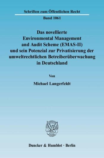 Cover: Das novellierte Environmental Management and Audit Scheme (EMAS-II) und sein Potenzial zur Privatisierung der umweltrechtlichen Betreiberüberwachung in Deutschland