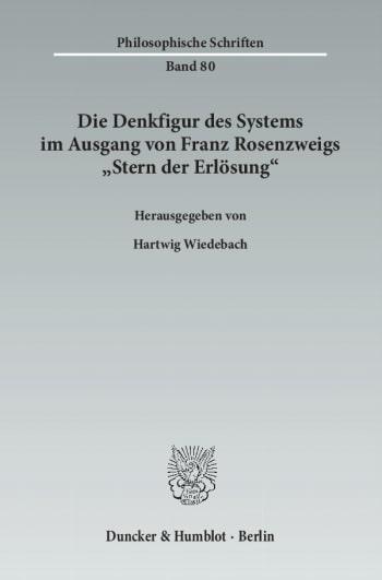 Cover: Die Denkfigur des Systems im Ausgang von Franz Rosenzweigs »Stern der Erlösung«