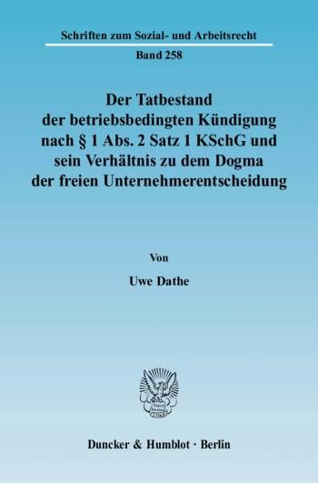 Cover: Der Tatbestand der betriebsbedingten Kündigung nach § 1 Abs. 2 Satz 1 KSchG und sein Verhältnis zu dem Dogma der freien Unternehmerentscheidung