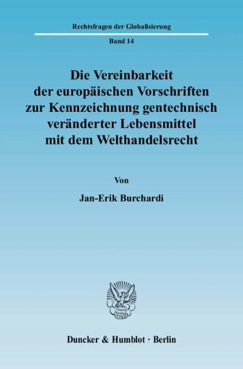 Cover: Die Vereinbarkeit der europäischen Vorschriften zur Kennzeichnung gentechnisch veränderter Lebensmittel mit dem Welthandelsrecht