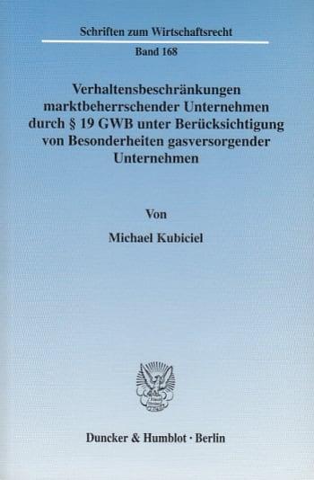 Cover: Verhaltensbeschränkungen marktbeherrschender Unternehmen durch § 19 GWB unter Berücksichtigung von Besonderheiten gasversorgender Unternehmen