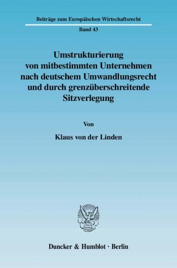 Cover: Umstrukturierung von mitbestimmten Unternehmen nach deutschem Umwandlungsrecht und durch grenzüberschreitende Sitzverlegung