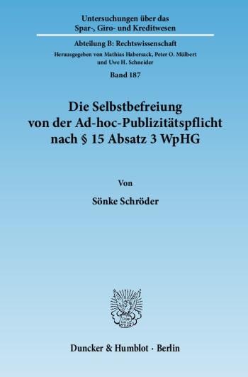 Cover: Die Selbstbefreiung von der Ad-hoc-Publizitätspflicht nach § 15 Absatz 3 WpHG