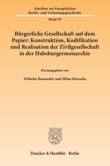 Cover: Bürgerliche Gesellschaft auf dem Papier: Konstruktion, Kodifikation und Realisation der Zivilgesellschaft in der Habsburgermonarchie