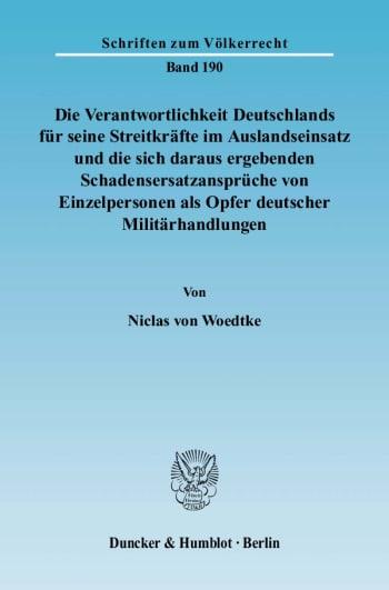 Cover: Die Verantwortlichkeit Deutschlands für seine Streitkräfte im Auslandseinsatz und die sich daraus ergebenden Schadensersatzansprüche von Einzelpersonen als Opfer deutscher Militärhandlungen