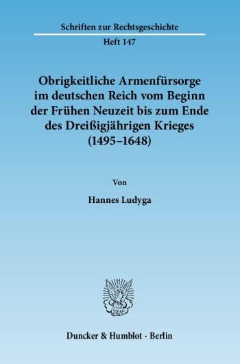 Cover: Obrigkeitliche Armenfürsorge im deutschen Reich vom Beginn der Frühen Neuzeit bis zum Ende des Dreißigjährigen Krieges (1495–1648)