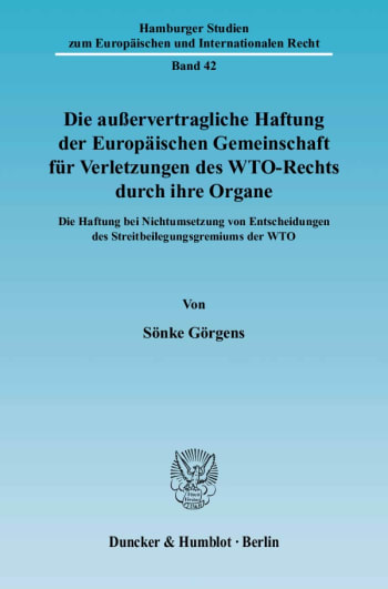 Cover: Die außervertragliche Haftung der Europäischen Gemeinschaft für Verletzungen des WTO-Rechts durch ihre Organe