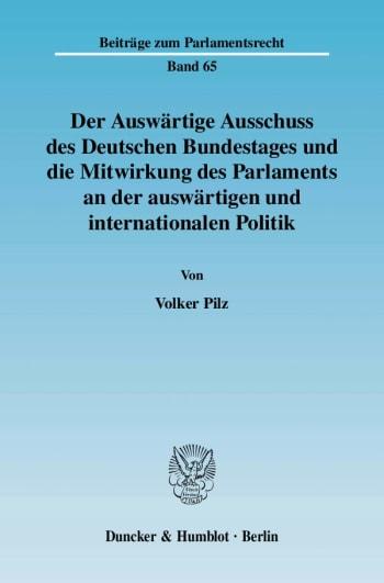 Cover: Der Auswärtige Ausschuss des Deutschen Bundestages und die Mitwirkung des Parlaments an der auswärtigen und internationalen Politik