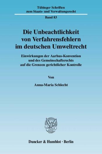 Cover: Die Unbeachtlichkeit von Verfahrensfehlern im deutschen Umweltrecht