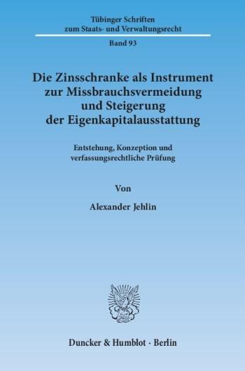 Cover: Die Zinsschranke als Instrument zur Missbrauchsvermeidung und Steigerung der Eigenkapitalausstattung