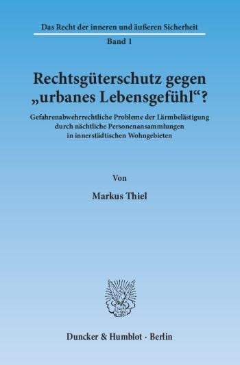Cover: Rechtsgüterschutz gegen »urbanes Lebensgefühl«?