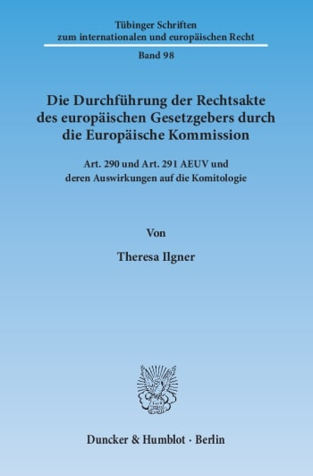 Cover: Die Durchführung der Rechtsakte des europäischen Gesetzgebers durch die Europäische Kommission
