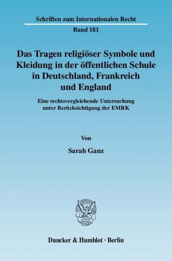 Cover: Das Tragen religiöser Symbole und Kleidung in der öffentlichen Schule in Deutschland, Frankreich und England