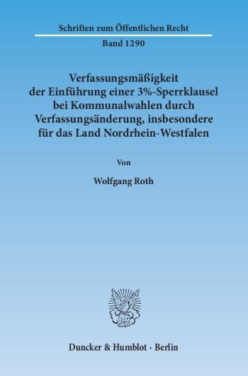 Cover: Verfassungsmäßigkeit der Einführung einer 3%-Sperrklausel bei Kommunalwahlen durch Verfassungsänderung, insbesondere für das Land Nordrhein-Westfalen