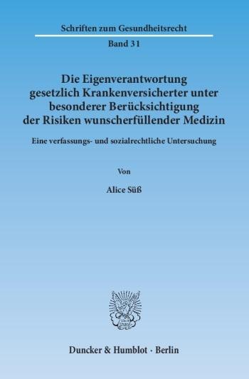 Cover: Die Eigenverantwortung gesetzlich Krankenversicherter unter besonderer Berücksichtigung der Risiken wunscherfüllender Medizin