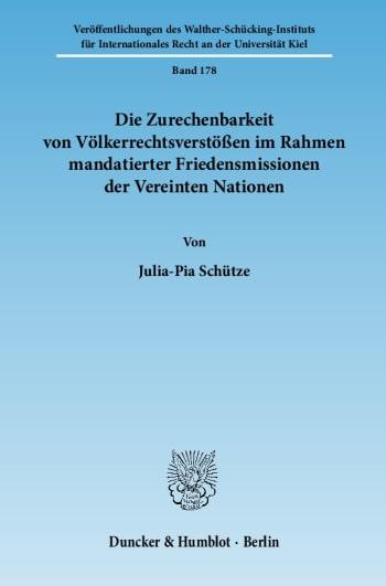 Cover: Die Zurechenbarkeit von Völkerrechtsverstößen im Rahmen mandatierter Friedensmissionen der Vereinten Nationen
