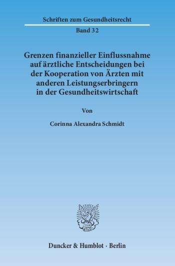 Cover: Grenzen finanzieller Einflussnahme auf ärztliche Entscheidungen bei der Kooperation von Ärzten mit anderen Leistungserbringern in der Gesundheitswirtschaft