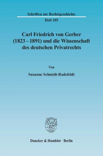 Cover: Carl Friedrich von Gerber (1823–1891) und die Wissenschaft des deutschen Privatrechts