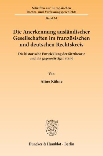 Cover: Die Anerkennung ausländischer Gesellschaften im französischen und deutschen Rechtskreis