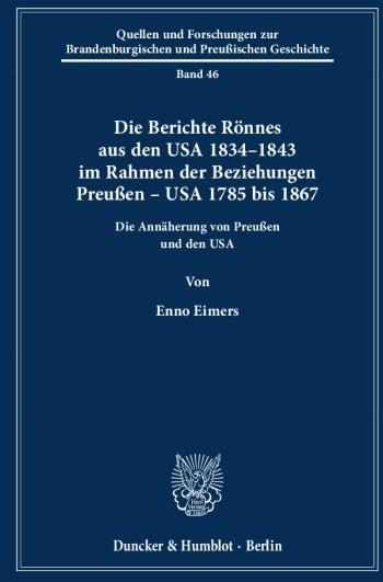 Cover: Die Berichte Rönnes aus den USA 1834–1843 im Rahmen der Beziehungen Preußen – USA 1785 bis 1867